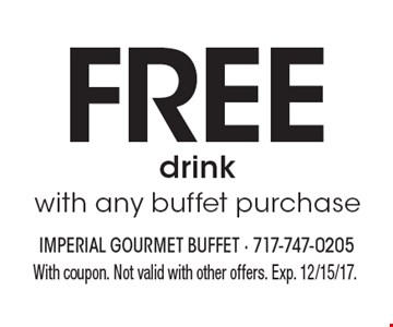 FREE drink with any buffet purchase. With coupon. Not valid with other offers. Exp. 12/15/17.