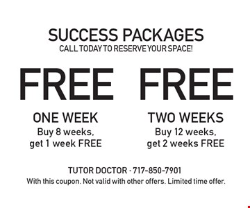 SUCCESS PACKAGES. CALL TODAY TO RESERVE YOUR SPACE! Free ONE WEEK, Buy 8 weeks, get 1 week FREE. Free TWO WEEKS, Buy 12 weeks, get 2 weeks FREE. With this coupon. Not valid with other offers. Limited time offer.