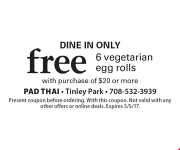 Dine in only free 6 vegetarian egg rolls with purchase of $20 or more. Present coupon before ordering. With this coupon. Not valid with any other offers or online deals. Expires 5/5/17.