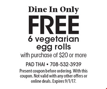 Dine In Only. Free 6 vegetarian egg rolls with purchase of $20 or more. Present coupon before ordering. With this coupon. Not valid with any other offers or online deals. Expires 9/1/17.