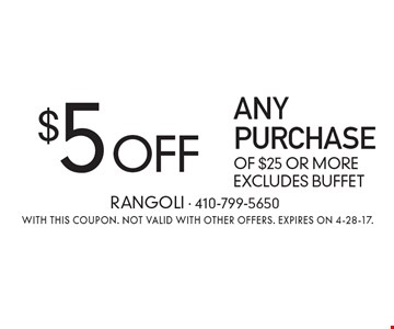 $5 Off Any Purchase Of $25 Or More. Excludes buffet. With this coupon. Not valid with other offers. Expires on 4-28-17.