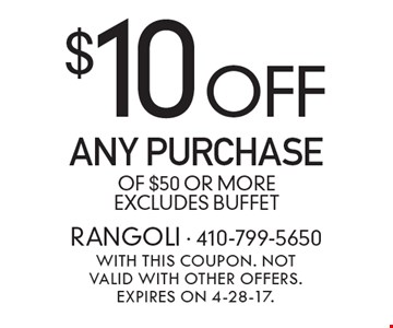 $10 Off Any Purchase Of $50 Or More. Excludes Buffet. With this coupon. Not valid with other offers. Expires on 4-28-17.
