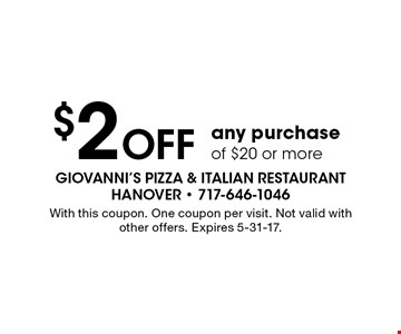 $2 Off any purchase of $20 or more. With this coupon. One coupon per visit. Not valid with other offers. Expires 5-31-17.