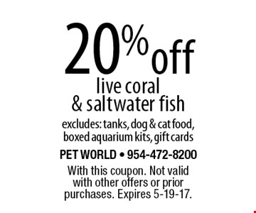 20% off live coral & saltwater fish. Excludes: tanks, dog & cat food, boxed aquarium kits, gift cards. With this coupon. Not valid with other offers or prior purchases. Expires 5-19-17.