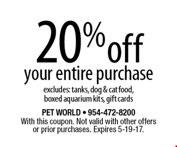 20% off your entire purchase. Excludes: tanks, dog & cat food, boxed aquarium kits, gift cards. With this coupon. Not valid with other offers or prior purchases. Expires 5-19-17.