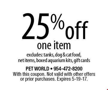 25% off one item. Excludes: tanks, dog & cat food, net items, boxed aquarium kits, gift cards. With this coupon. Not valid with other offers or prior purchases. Expires 5-19-17.