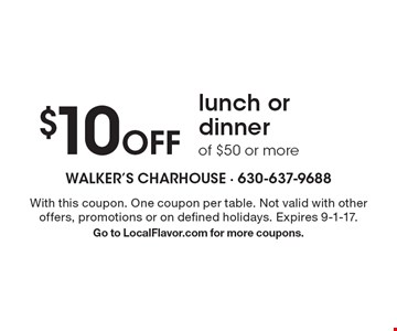 $10 Off lunch or dinner of $50 or more. With this coupon. One coupon per table. Not valid with other offers, promotions or on defined holidays. Expires 9-1-17. Go to LocalFlavor.com for more coupons.