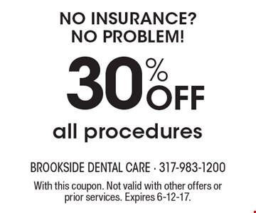 NO Insurance? NO Problem! 30% Off all procedures. With this coupon. Not valid with other offers or prior services. Expires 6-12-17.