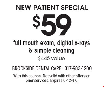New Patient Special. $59 full mouth exam, digital x-rays & simple cleaning. $445 value. With this coupon. Not valid with other offers or prior services. Expires 6-12-17.