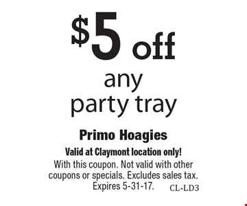 $5 off any party tray. Valid at Claymont location only! With this coupon. Not valid with other coupons or specials. Excludes sales tax. Expires 5-31-17.