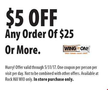 $5 Off Any Order Of $25 Or More. Hurry! Offer valid through 5/31/17. One coupon per person per visit per day. Not to be combined with other offers. Available at Rock Hill WIO only. In store purchase only.