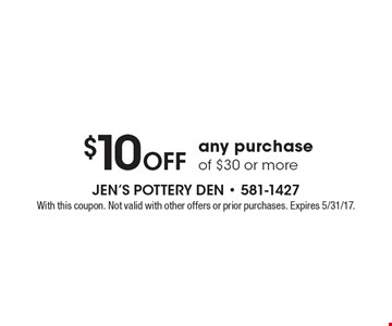 $10 Off any purchase of $30 or more. With this coupon. Not valid with other offers or prior purchases. Expires 5/31/17.