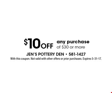$10 Off any purchase of $30 or more. With this coupon. Not valid with other offers or prior purchases. Expires 5-31-17.