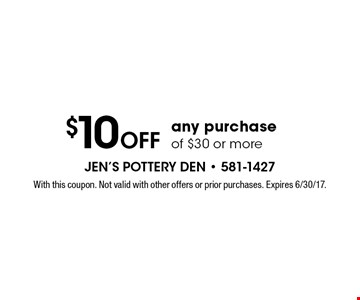 $10 Off any purchase of $30 or more. With this coupon. Not valid with other offers or prior purchases. Expires 6/30/17.