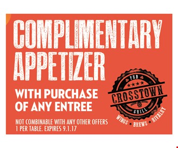 Complimentary appetizer with purchase of any entree. Not combinable with any other offers. 1 per table. Expires 9-1-17.