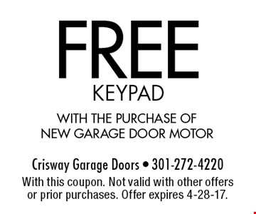 Free keypad with the purchase of new garage door motor. With this coupon. Not valid with other offers or prior purchases. Offer expires 4-28-17.