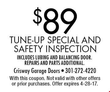 $89 tune-up special and safety inspection. Includes lubing and balancing door. Repairs and parts additional. With this coupon. Not valid with other offers or prior purchases. Offer expires 4-28-17.