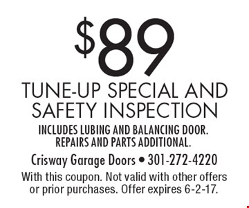 $89 Tune-up special and safety inspection includes lubing and balancing door. Repairs and parts additional. With this coupon. Not valid with other offers or prior purchases. Offer expires 6-2-17.