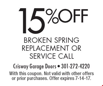 15% off broken spring replacement or service call. With this coupon. Not valid with other offers or prior purchases. Offer expires 7-14-17.