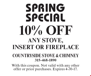 Spring special. 10% off any stove, insert or fireplace. With this coupon. Not valid with any other offer or prior purchases. Expires 4-30-17.