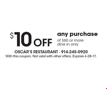 $10 Off any purchase of $60 or more. Dine in only. With this coupon. Not valid with other offers. Expires 4-28-17.