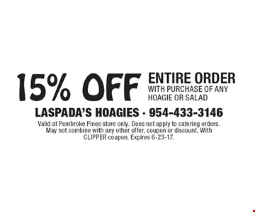 15% OFF entire order with purchase of any hoagie or salad. Valid at Pembroke Pines store only. Does not apply to catering orders. May not combine with any other offer, coupon or discount. With CLIPPER coupon. Expires 6-23-17.