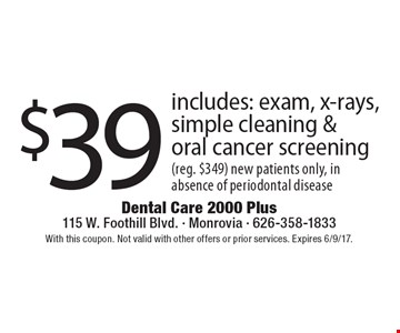 $39 includes: exam, x-rays, simple cleaning & oral cancer screening (reg. $349) new patients only, in absence of periodontal disease. With this coupon. Not valid with other offers or prior services. Expires 6/9/17.