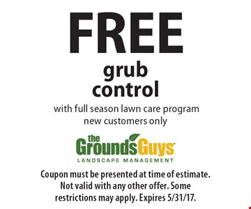 FREE grub control with full season lawn care program. New customers only. Coupon must be presented at time of estimate. Not valid with any other offer. Some restrictions may apply. Expires 5/31/17.