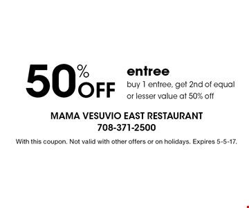 50% off entree. Buy 1 entree, get 2nd of equal or lesser value at 50% off. With this coupon. Not valid with other offers or on holidays. Expires 5-5-17.