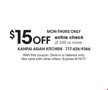 Mon-Thurs Only. $15 Off entire check of $30 or more. With this coupon. Dine in or takeout only. Not valid with other offers. Expires 9/15/17.