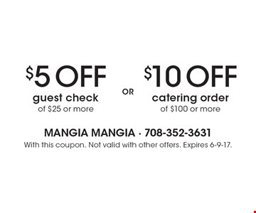 $5 Off guest check of $25 or more. $10 Off catering order of $100 or more. With this coupon. Not valid with other offers. Expires 6-9-17.