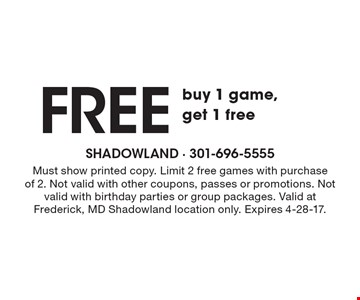 Free buy 1 game, get 1 free. Must show printed copy. Limit 2 free games with purchase of 2. Not valid with other coupons, passes or promotions. Not valid with birthday parties or group packages. Valid at Frederick, MD Shadowland location only. Expires 4-28-17.