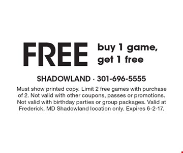 Buy 1 game, get 1 free. Must show printed copy. Limit 2 free games with purchase of 2. Not valid with other coupons, passes or promotions. Not valid with birthday parties or group packages. Valid at Frederick, MD Shadowland location only. Expires 6-2-17.