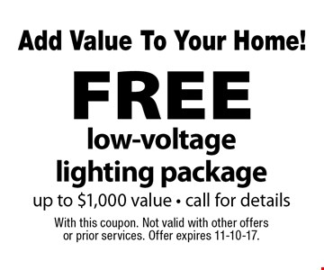 Add Value To Your Home! FREE low-voltage lighting package up to $1,000 value - call for details. With this coupon. Not valid with other offers or prior services. Offer expires 11-10-17.