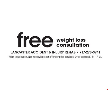 Free weight loss consultation. With this coupon. Not valid with other offers or prior services. Offer expires 5-31-17. GL