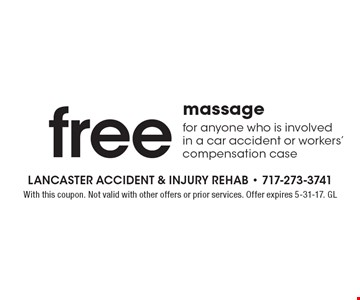 Free massage for anyone who is involved in a car accident or workers' compensation case. With this coupon. Not valid with other offers or prior services. Offer expires 5-31-17. GL