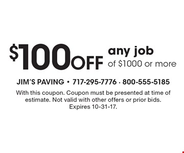 $100 Off any job of $1000 or more. With this coupon. Coupon must be presented at time of estimate. Not valid with other offers or prior bids. Expires 10-31-17.