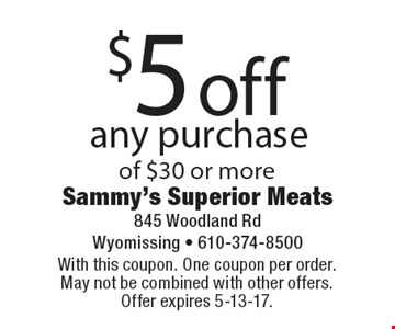 $5 off any purchase of $30 or more. With this coupon. One coupon per order. May not be combined with other offers. Offer expires 5-13-17.