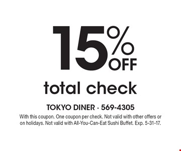 15% off total check. With this coupon. One coupon per check. Not valid with other offers or on holidays. Not valid with All-You-Can-Eat Sushi Buffet. Exp. 5-31-17.