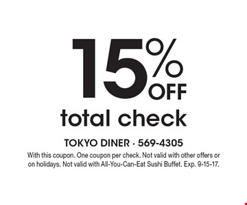 15% off total check. With this coupon. One coupon per check. Not valid with other offers or on holidays. Not valid with All-You-Can-Eat Sushi Buffet. Exp. 9-15-17.