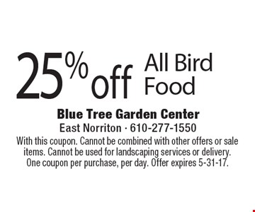 25% off All Bird Food. With this coupon. Cannot be combined with other offers or sale items. Cannot be used for landscaping services or delivery.One coupon per purchase, per day. Offer expires 5-31-17.