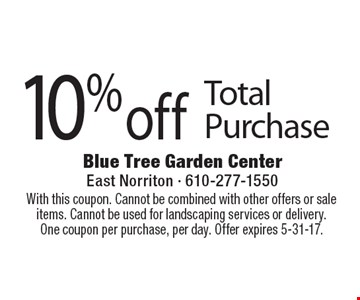 10% off Total Purchase. With this coupon. Cannot be combined with other offers or sale items. Cannot be used for landscaping services or delivery.One coupon per purchase, per day. Offer expires 5-31-17.