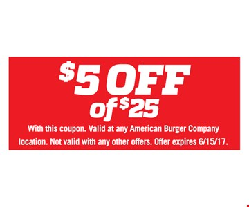 $5 Off of $25. With this coupon. Valid at any American Burger Company location. Not valid with any other offers. Offer expires 6/15/17.