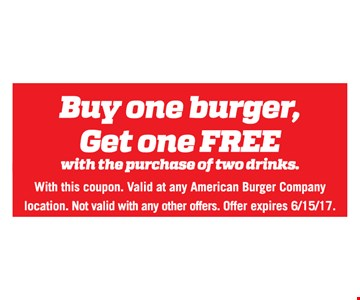 Buy one burger, Get one FREE with the purchase of two drinks. With this coupon. Valid at any American Burger Company location. Not valid with any other offers. Offer expires 6/15/17.