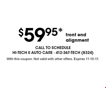 $59.95* front end alignment. With this coupon. Not valid with other offers. Expires 11-10-17.