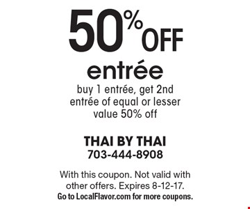 50% off entree buy 1 entree, get 2nd entree of equal or lesser value 50% off. With this coupon. Not valid with other offers. Expires 8-12-17. Go to LocalFlavor.com for more coupons.