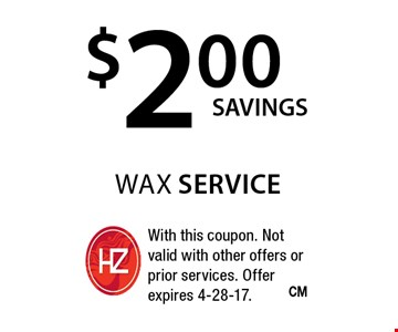 $2.00 wax service. With this coupon. Not valid with other offers or prior services. Offer expires 4-28-17.