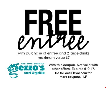 Free entree with purchase of entree and 2 large drinks, maximum value $7. With this coupon. Not valid with other offers. Expires 6-9-17. Go to LocalFlavor.com for more coupons. LF