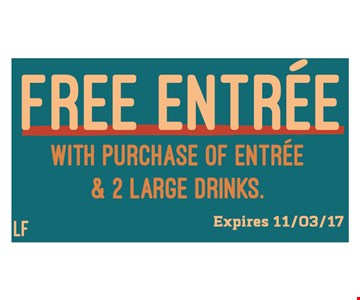 Free Entree with Purchase of Entree and 2 Large Drinks