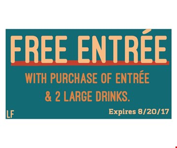 Free entree with purchase of entree & 2 large drinks. Expires 8/20/17.